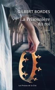 Gilbert Bordes - La Prisonnière du roi.