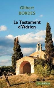 Gilbert Bordes - Le testament d'Adrien.