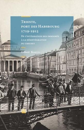 Trieste, port des Habsbourg 1719-1915. De l'intégration des immigrés à la désintégration du creuset