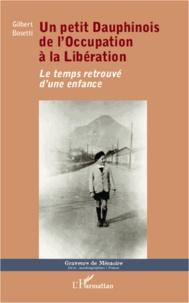 Gilbert Bosetti - Un petit dauphinois de l'occupation à la libération - Le temps retorouvé d'une enfance.