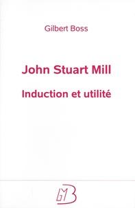 Gilbert Boss - John Stuart Mill - Induction et utilité.