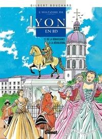 Gilbert Bouchard - L'Histoire de Lyon en BD - Tome 02 - De la Renaissance à la Révolution.