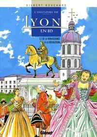 Gilbert Bouchard - L'histoire de Lyon en BD Tome 2 : De la Renaissance à la Révolution.