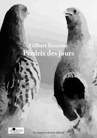 Gilbert Bourson - Perdrix des jours, la poésie est un envol de perdrix.