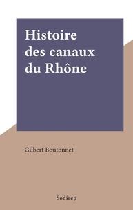 Gilbert Boutonnet - Histoire des canaux du Rhône.