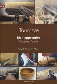 Gilbert Buffard - Tournage sur bois - Bien apprendre - Dialogues d'atelier.