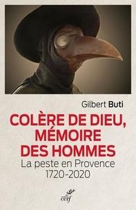 Gilbert Buti - Colère de Dieu, mémoire des hommes - La peste en Provence 1720-2020.