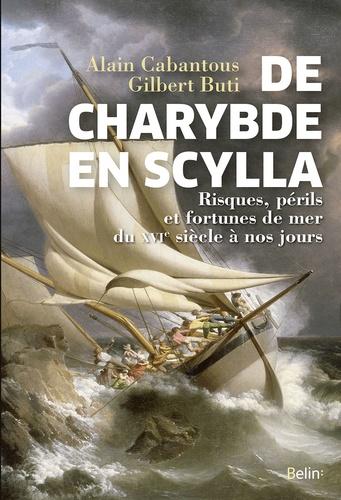 Gilbert Buti et Alain Cabantous - De Charybde en Scylla - Risques, périls et fortunes de mer du XVIe siècle à nos jours.