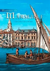 Gilbert Buti et Olivier Raveux - Histoire de Marseille Tome 1 : De la grotte Cosquer au Roi Soleil.