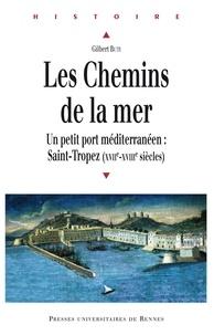 Gilbert Buti - Les Chemins de la mer - Saint-Tropez : petit port méditerranéen (XVIIe-XVIIIe siècles).