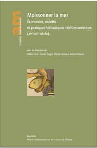 Gilbert Buti et Daniel Faget - Moissonner la mer - Economies, sociétés et pratiques halieutiques méditerranéennes (XVe-XXIe siècle).