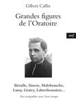 Gilbert Caffin - Grandes figures de l'Oratoire - Bérulle, Simon, Malebranche, Lamy, Gratry, Laberthonnière - En sympathie avec leur temps.