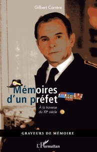Gilbert Carrère - Mémoires d'un préfet - A la traverse du XXème siècle.