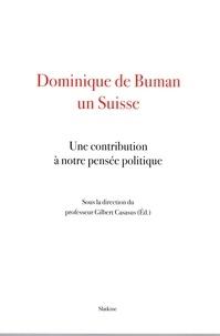 Gilbert Casasus - Dominique de Buman un Suisse - Une contribution à notre pensée politique.