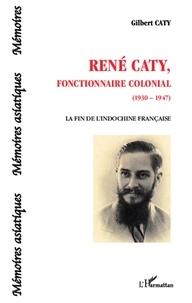Gilbert Caty - René Caty, fonctionnaire colonial (1930-1947) - La fin de l'Indochine française.