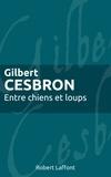 Gilbert Cesbron - Roman  : Entre chiens et loups.