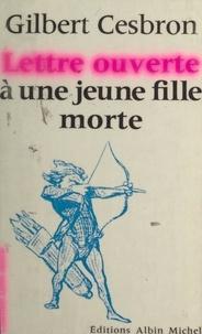 Gilbert Cesbron et Jean-Pierre Dorian - Lettre ouverte à une jeune fille morte.
