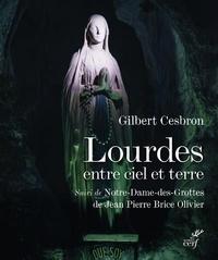 Gilbert Cesbron et Jean Pierre Brice Olivier - Lourdes entre ciel et terre - Suivi de Notre-Dame-des-Grottes.