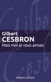 Gilbert Cesbron - Roman  : Mais moi je vous aimais.