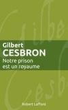Gilbert Cesbron - Roman  : Notre prison est un royaume.