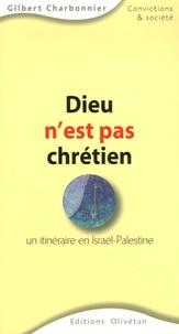 Gilbert Charbonnier - Dieu n'est pas chrétien - Un itinéraire en Israël-Palestine.