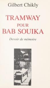 Gilbert Chikly - Tramway pour Bab Souika - Devoir de mémoire.