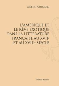 Gilbert Chinard - L'Amérique et le rêve exotique dans la littérature française au XVIIe et au XVIIIe siècle.