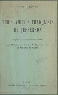Gilbert Chinard - Trois amitiés françaises de Jefferson - D'après sa correspondance inédite avec Mme de Bréhan, Mme de Tessé et Mme de Corny.