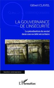 Gilbert Clavel - La gouvernance de l'insécurité - La pénalisation du social dans une société sécuritaire.