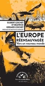 Gilbert Cochet et Béatrice Kremer-Cochet - L'Europe réensauvagée - Vers un nouveau monde.