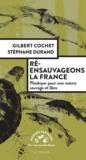 Gilbert Cochet et Stéphane Durand - Ré-ensauvageons la France - Plaidoyer pour une nature sauvage et libre.