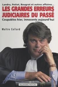Gilbert Collard - Les grandes erreurs judiciaires du passé - Coupables hier, innocents aujourd'hui.