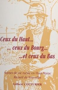 Gilbert Couturier - Ceux du haut, ceux du bourg et ceux du bas - Scènes de vie rurale en Haut-Maine : recueil de nouvelles.
