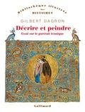 Gilbert Dagron - Décrire et peindre - Essai sur le portrait iconique.