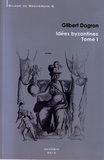 Gilbert Dagron - Idées byzantines - 2 volumes.