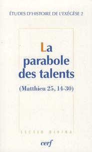 Gilbert Dahan et Matthieu Arnold - Etudes d'histoire de l'exégèse - Tome 2, La parabole des talents (Matthieu 25, 14-30).