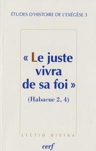 """Gilbert Dahan et Matthieu Arnold - Etudes d'histoire de l'exégèse - Tome 3, """"Le juste vivra de sa foi"""" (Habacuc 2,4)."""
