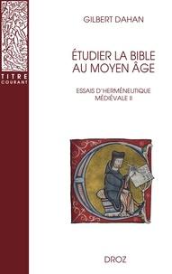 Gilbert Dahan - Etudier la Bible au Moyen Age - Essais d'herméneutique médiévale Tome 2.