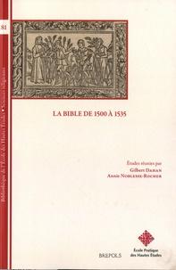 Gilbert Dahan et Annie Noblesse-Rocher - La Bible de 1500 à 1535.