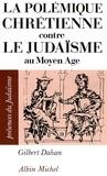Gilbert Dahan - La Polémique chrétienne contre le judaïsme au Moyen Age.