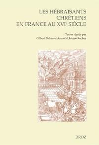 Gilbert Dahan et Annie Noblesse-Rocher - Les hébraïsants chrétiens en France au XVIe siècle - Actes du colloque de Troyes 2-4 septembre 2013.