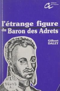 Gilbert Dalet et Robert Avezou - L'étrange figure du baron des Adrets.