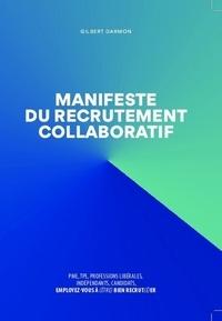 Manifeste du recrutement collaboratif- PME, TPE, professions libérales, indépendants, candidats, employez-vous à (être) bien recrut(é)er - Gilbert Darmon |