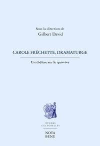 Gilbert David et Hélène Beauchamp - Carole Fréchette, dramaturge - Un théâtre sous le qui-vive.