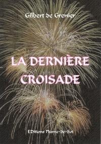 Gilbert de Grenier - La dernière croisade.