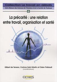 Gilbert de Terssac et Corinne Saint-Martin - La précarité : une relation entre travail, organisation et santé.