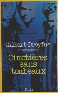 Gilbert Debrise et  Gilbert-Dreyfus - Cimetières sans tombeaux.