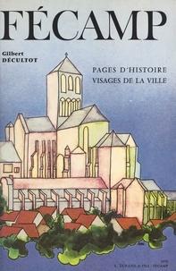 Gilbert Décultot et Antoine Levasseur - Au pays de Caux : Fécamp - Pages d'Histoire, visages de la ville.