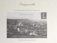 Gilbert Degauchy et André Pronier - Laigneville - La vie locale, du milieu du XIXe siècle à la guerre 14-18, d'après des cartes postales anciennes.