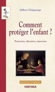 Gilbert Delagrange - Comment protéger l'enfant ? - Protection, éducation, répression.